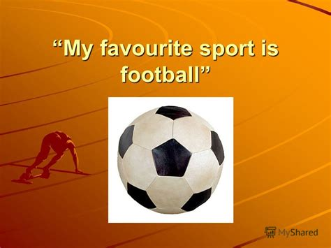 Sport Is My презентация на тему quot my favourite sport is football the