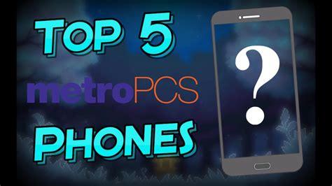 best metro pcs phone top 5 metro pcs phones june 2017 best for buck