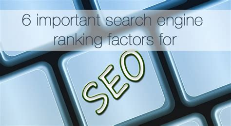 search engine ranking company 6 important search engine ranking factors for seo