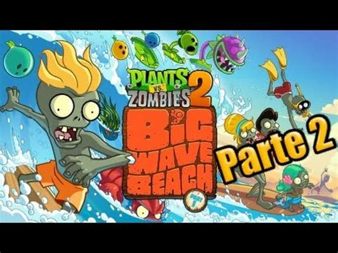 plants vs zombies 2 parte 2 playa de la gran ola