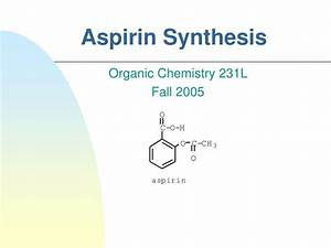 Ppt - Aspirin Synthesis Powerpoint Presentation