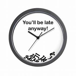 Youll be late anyway! Wall Clock by uniquehumor