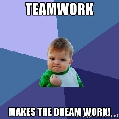 Teamwork Makes The Dreamwork Meme - teamwork makes the dream work success kid meme generator