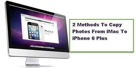 how to transfer photos from iphone to imac 2 methods to copy photos from imac to iphone 6 plus