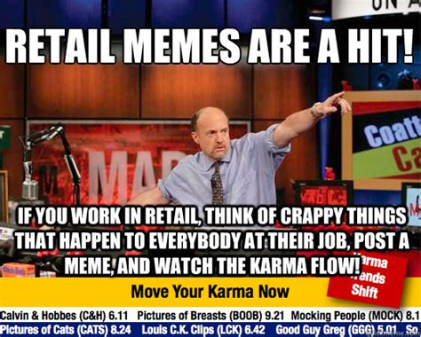 Retail Memes - retail memes are a hit if you work in retail think of crappy things that happen to everybody
