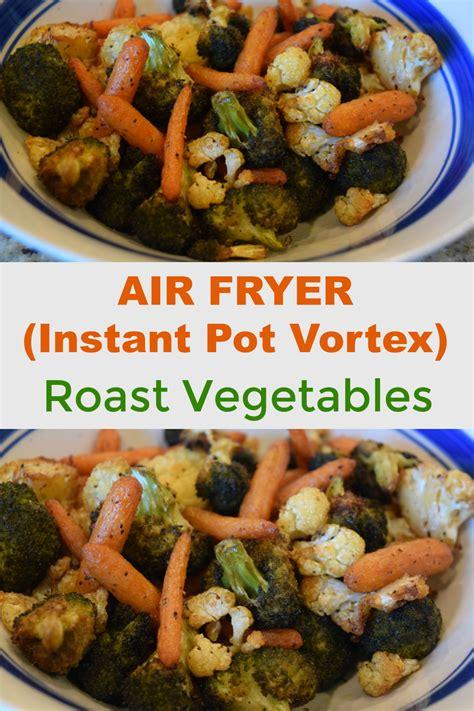 fryer instant air vortex pot vegetables roast recipe recipes plus cooking airfryer basket veggies rotisserie healthy