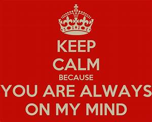 Keep Calm Because You Are Always On My Mind Poster