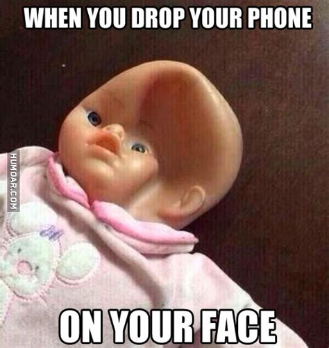 Drop Phone Meme - when you drop your phone on your face humoar com your source for moar humor