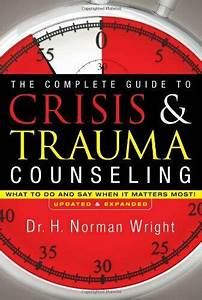 Complete Guide To Crisis  U0026 Trauma Counseling  What To Do