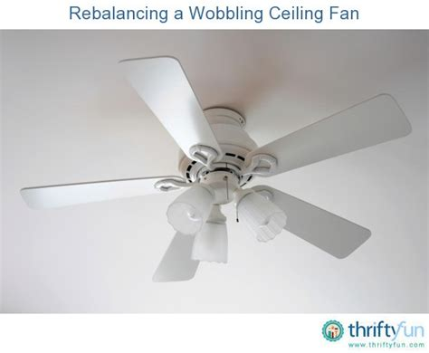 Ceiling Fan Wobbles In One Direction by Repairing A Wobbly Ceiling Fan Thriftyfun