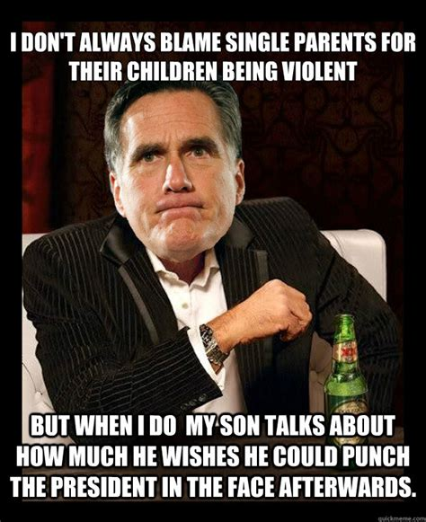 Single Parent Memes - i don t always blame single parents for their children being violent but when i do my son talks