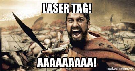 Lazer Tag Meme - laser tag aaaaaaaaa the 300 make a meme