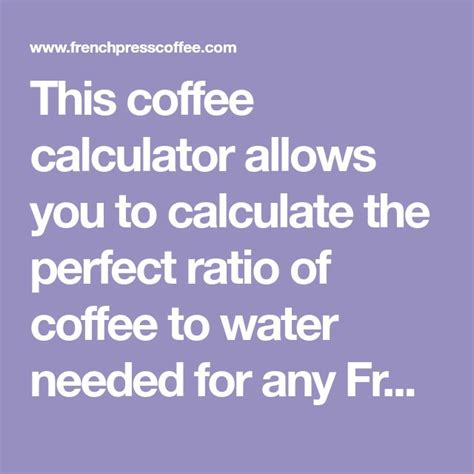 Submitted 1 year ago by tmntnyc. French Press Coffee to Water Brewing Ratio Calculator | French press coffee, Coffee to water ...
