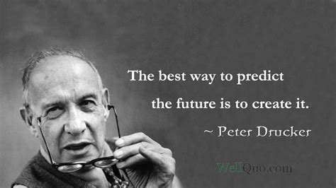 Drucker was determined never to let things break down like that again. Peter Drucker Quotes for Entrepreneur - Well Quo