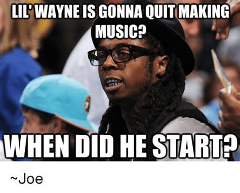 When Did Memes Start - tilwayneis gonna quit making music when did he start joe meme on sizzle