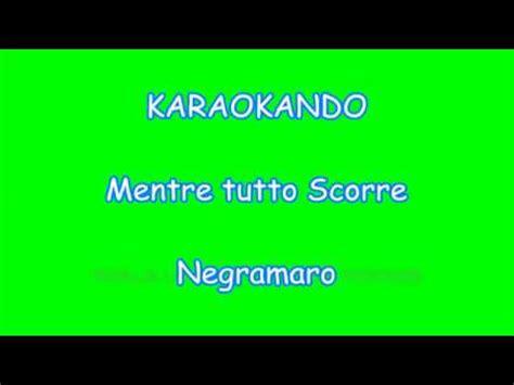 tutto scorre negramaro testo karaoke italiano mentre tutto scorre negramaro testo