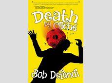 Death by Cliché, by Robert J Defendi writing as Bob