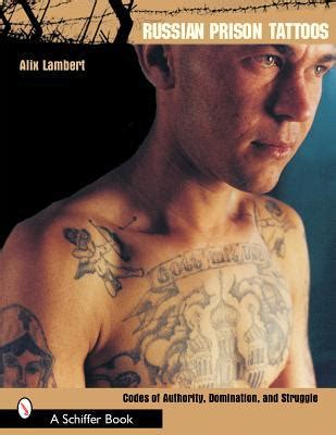 russian prison tattoos codes  authority domination  struggle  alix lambert
