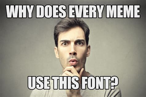 Font For Memes - why does every meme use the same font hypebeast