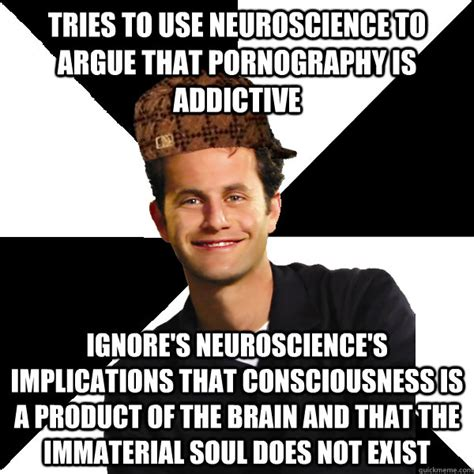 Neuroscience Meme - tries to use neuroscience to argue that pornography is addictive ignore s neuroscience s
