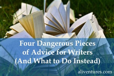 Four Dangerous Pieces Of Advice For Writers (and What To