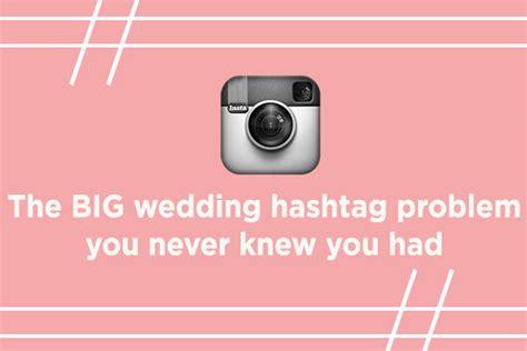 big wedding hashtag problem   knew