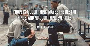 Hope is a Good ... Shawshank Quotes