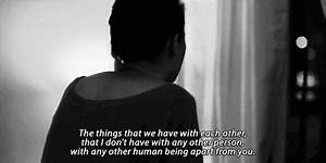 The things that we have with each other,that I don't have ...