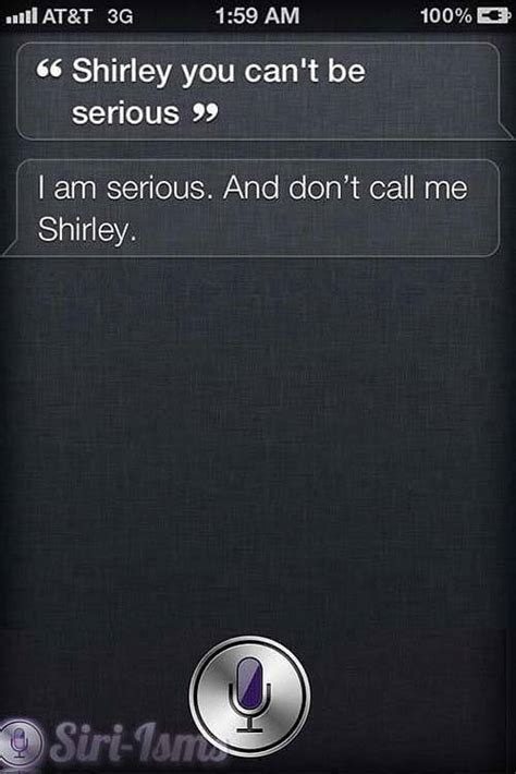 Shirley You Cant Be Serious Siri Isms Siri Says