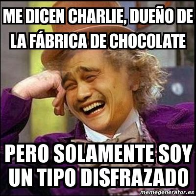 Memes De Chocolate - meme yao wonka me dicen charlie due 241 o de la f 225 brica de