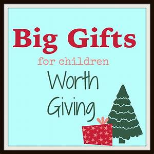 Big Gifts For Kids Worth Buying More Excellent Me