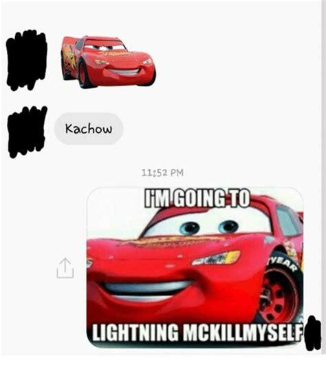 Kachow Memes - kachow 1152 pm going o lightning mckillmysele dank meme on sizzle