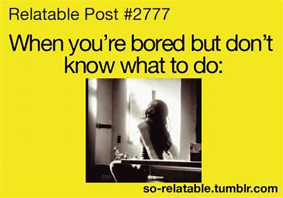 Relatable Quotes Bored Funny Memes Teen Know
