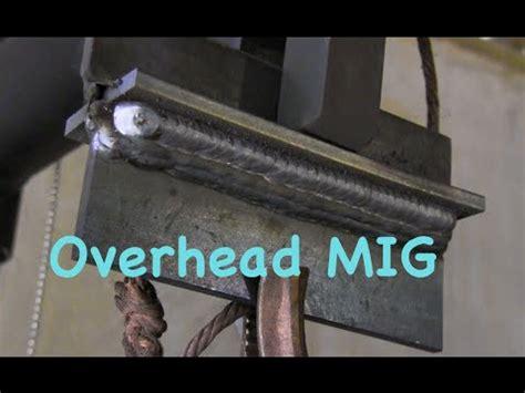 mig welding overhead mig basics part  youtube