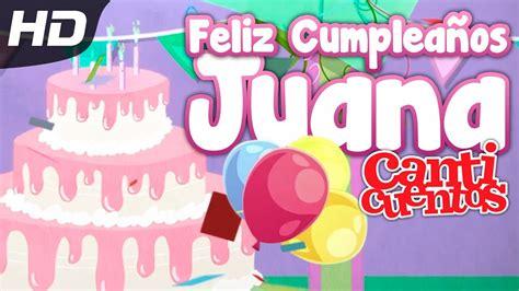 Feliz Cumpleaños Juana Canticuentos YouTube
