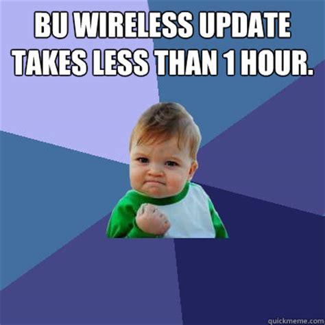 Wireless Meme - bu wireless update takes less than 1 hour success kid quickmeme