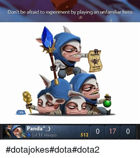 Dota Memes - don t be afraid to experiment by playing an unfamiliar hero 315 cep anda 0 17 0 lvl 11 meepo 512
