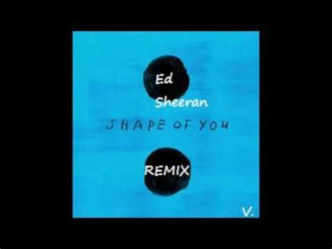 Ed Sheeran  Shape Of You (remix) Youtube
