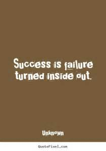 Quote Success Is Failure Turned Inside Out