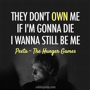 Peeta- Hunger Games quote | The Hunger Games! | Pinterest