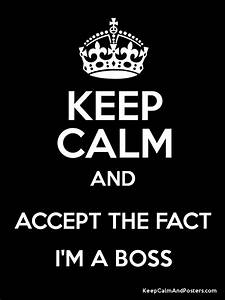 KEEP CALM AND ACCEPT THE FACT I'M A BOSS Poster