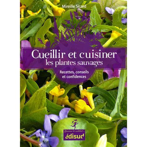 cuisiner les plantes sauvages cueillir et cuisiner les plantes sauvages edisud