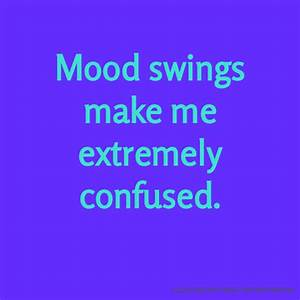 Mood swings Quotes, Funny Mood swings Quotes, Facebook ...