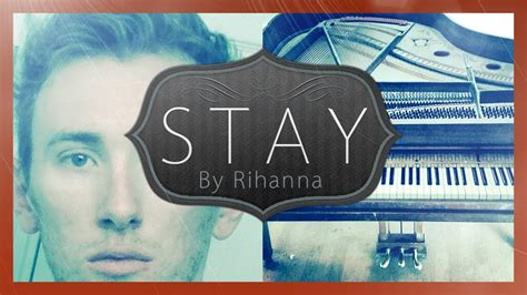 Stay Rihanna Search: Stay Rihanna Cover (Male Piano Cover Of Stay By Rihanna