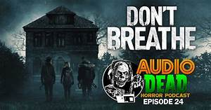 Whatever you do, DON'T BREATHE on the Audio Dead Horror ...