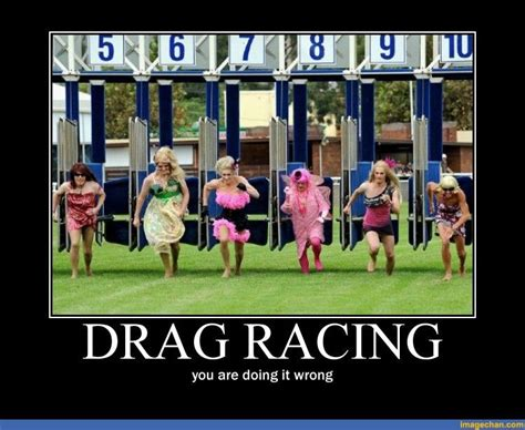 Funny Cing Memes - you are doing it wrong meme displaying 15 gallery images for funny drag racing memes