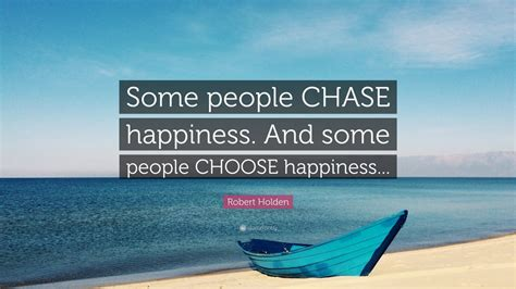"""""""some People Chase Happiness. And"""