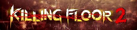 killing floor 2 logo killing floor 2 is official first trailer and screens shown insufficient scotty