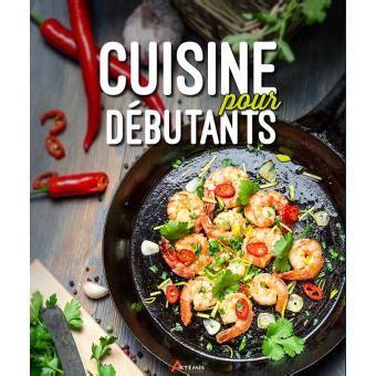 livre de cuisine pour d utant cuisine pour débutants broché collectif livre fnac com