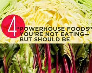 4 Powerhouse Foods You U0026 39 Re Not Eating U2014but Should Be